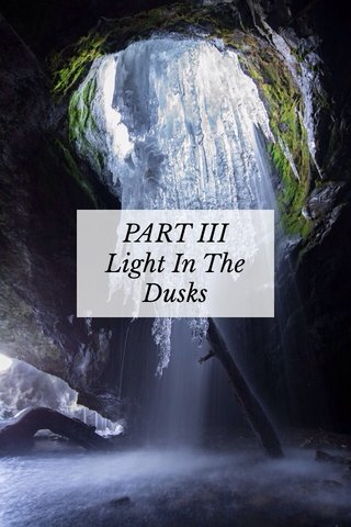 PART III Light In The Dusks