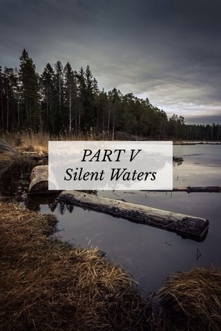 PART V Silent Waters