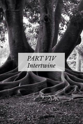 PART VIV Intertwine