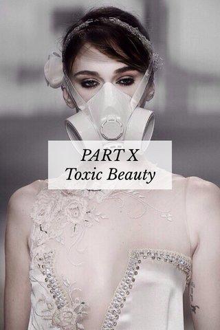 PART X Toxic Beauty