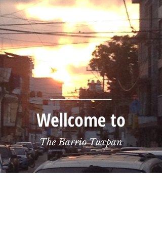 Wellcome to The Barrio Tuxpan