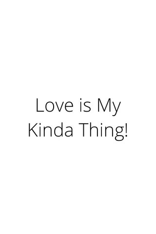 Love is My Kinda Thing!