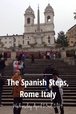 The Spanish Steps, Rome Italy Wednesday April 23rd, 2014
