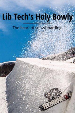 Lib Tech's Holy Bowly The heart of snowboarding.