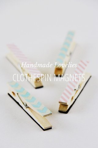 CLOTHESPIN MAGNETS Handmade Lovelies