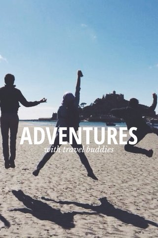 ADVENTURES with travel buddies