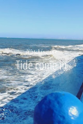 Tide come in Watching the