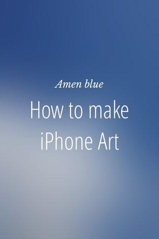 How to make iPhone Art Amen blue