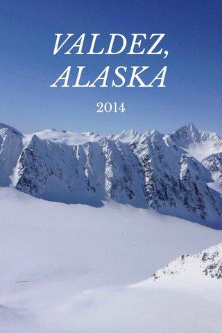 VALDEZ, ALASKA 2014