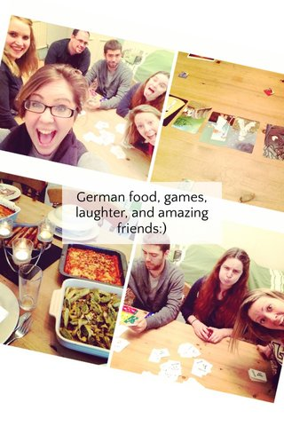 German food, games, laughter, and amazing friends:)
