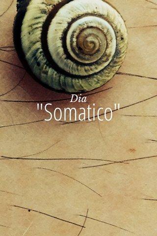 """""""Somatico"""" Dia"""