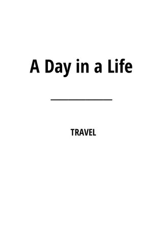 A Day in a Life TRAVEL