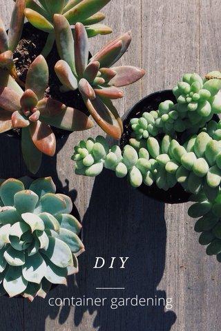 DIY _____ container gardening