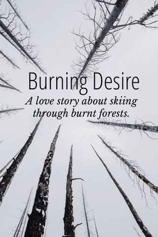 Burning Desire A love story about skiing through burnt forests.