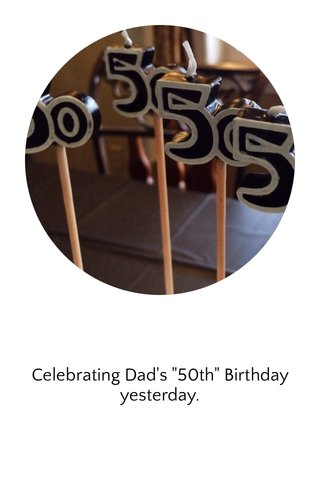 """Celebrating Dad's """"50th"""" Birthday yesterday."""