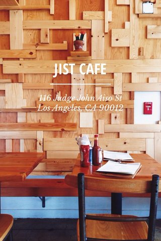 JIST CAFE 116 Judge John Aiso St Los Angeles, CA 90012