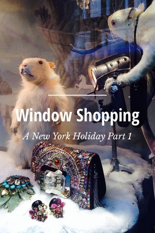 Window Shopping A New York Holiday Part 1