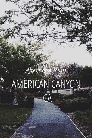 AMERICAN CANYON, CA Afternoon Runs