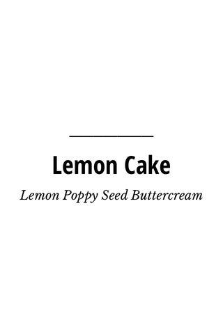 Lemon Cake Lemon Poppy Seed Buttercream