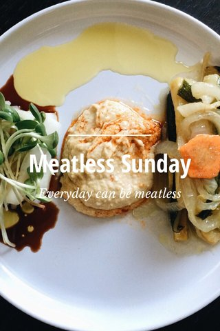 Meatless Sunday Everyday can be meatless