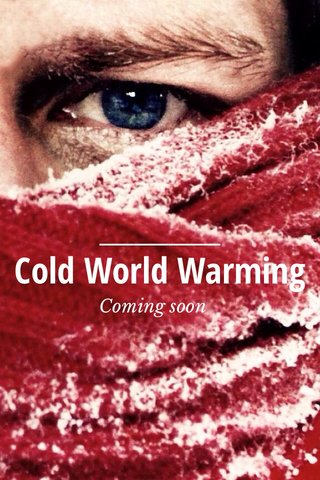 Cold World Warming Coming soon
