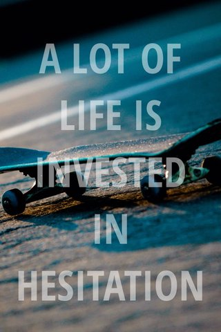 A LOT OF LIFE IS INVESTED IN HESITATION Veloro Bicycles, Inc