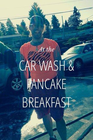 CAR WASH & PANCAKE BREAKFAST At the