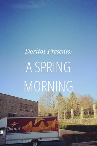 A SPRING MORNING Doritos Presents: