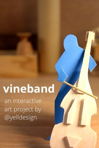 vineband an interactive art project by @yelldesign