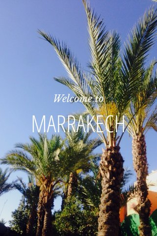 MARRAKECH Welcome to