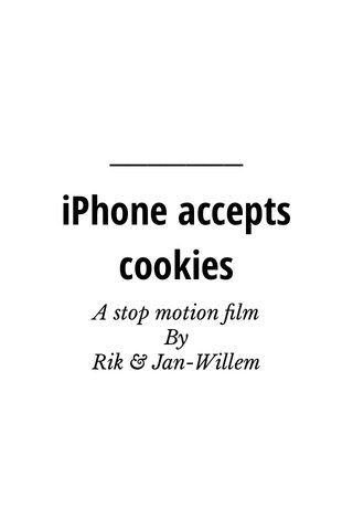 iPhone accepts cookies A stop motion film By Rik & Jan-Willem