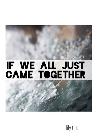 If We All Just Came Together lily t. r.