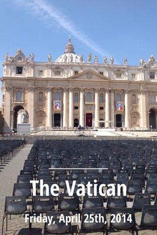 The Vatican Friday, April 25th, 2014