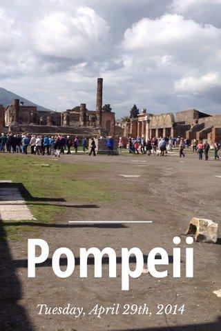 Pompeii Tuesday, April 29th, 2014