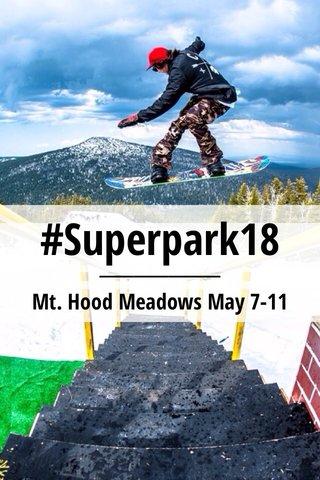 #Superpark18 Mt. Hood Meadows May 7-11