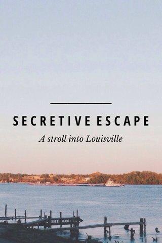 SECRETIVE ESCAPE A stroll into Louisville