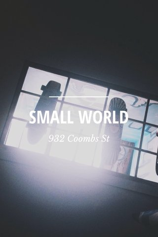 SMALL WORLD 932 Coombs St
