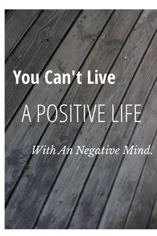 A POSITIVE LIFE You Can't Live With An Negative Mind.