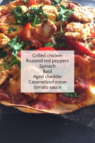 Grilled chicken Roasted red peppers Spinach Basil Aged cheddar Caramelized onion tomato sauce
