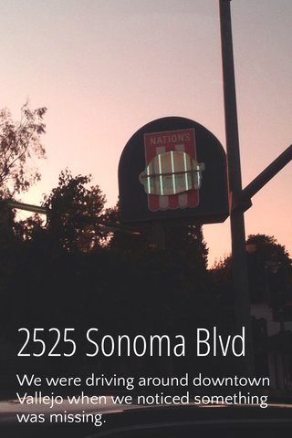 2525 Sonoma Blvd We were driving around downtown Vallejo when we noticed something was missing.