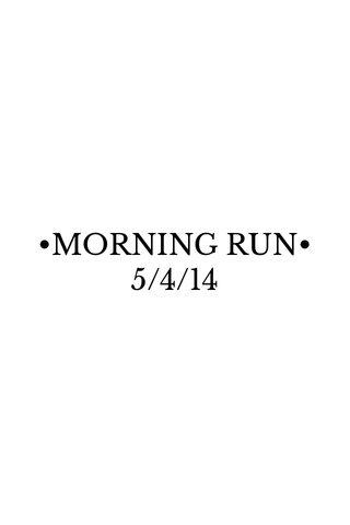 •MORNING RUN• 5/4/14