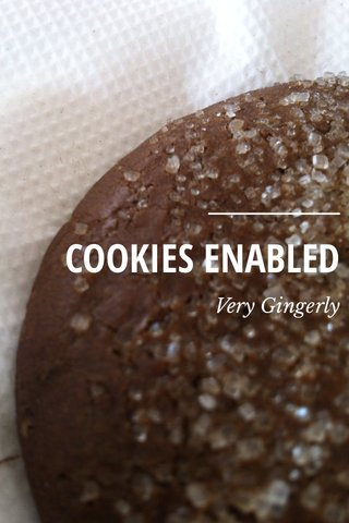 COOKIES ENABLED Very Gingerly