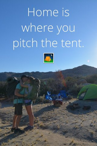 Home is where you pitch the tent.⛺️