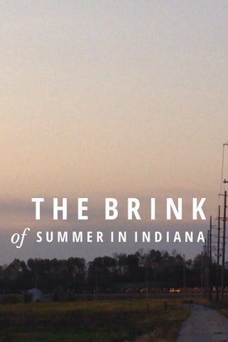 THE BRINK of SUMMER IN INDIANA