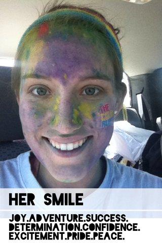 Her Smile Joy.Adventure.Success. Determination.Confidence. Excitement.Pride.Peace.