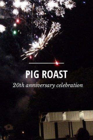 PIG ROAST 20th anniversary celebration