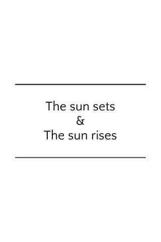 The sun sets & The sun rises