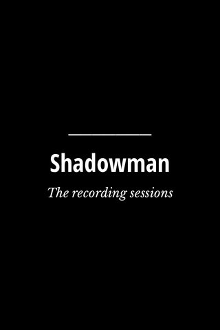 Shadowman The recording sessions