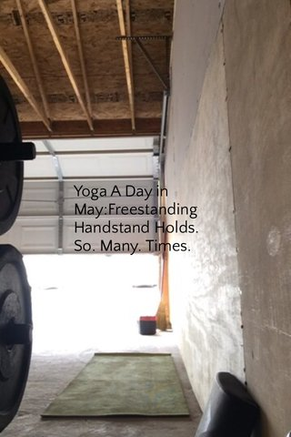 Yoga A Day in May:Freestanding Handstand Holds. So. Many. Times.