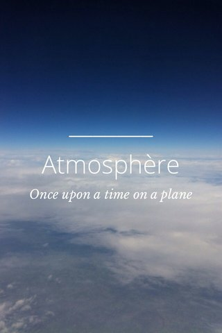 Atmosphère Once upon a time on a plane